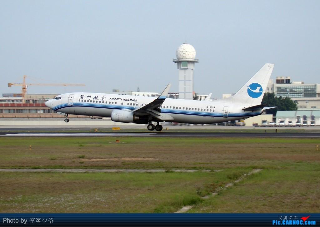Re:[原创]【XMN】终于拍到CK的777F啦!好开心,虽然国泰的773爽约了~ BOEING 737-800 B-5318 中国厦门高崎机场