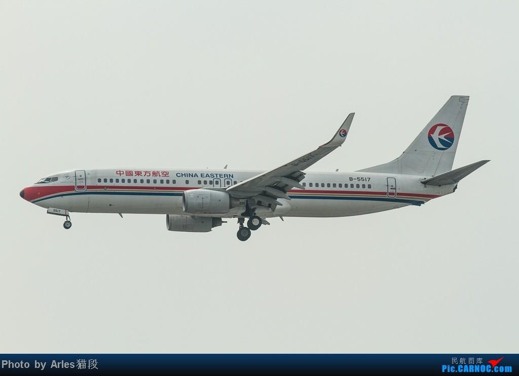 Re:[原创]烂天SHA拍飞机... BOEING 737-800 B-5517 中国上海虹桥机场