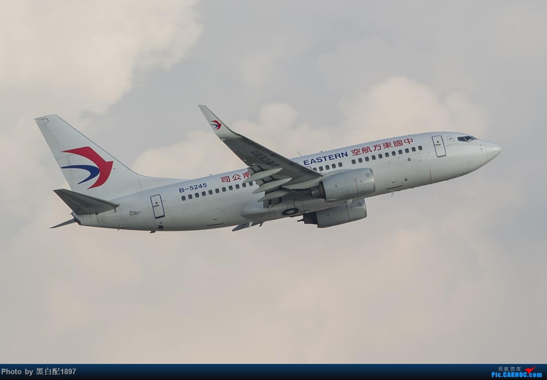 Re:[原创]国庆长水二日游之二 BOEING 737-700 B-5245 中国昆明长水国际机场