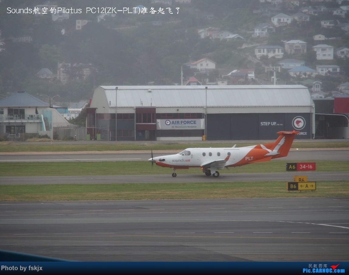 【fskjx的飞行游记☆40】再度启程·长沙·奥克兰·惠灵顿 PILATUS PC-12/47E ZK-PLT 新西兰惠灵顿机场
