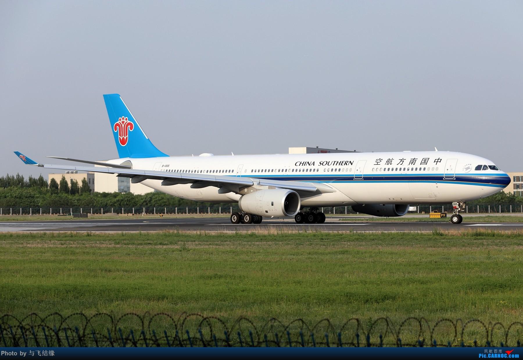 Re:[原创]中国南方航空专辑图一组! AIRBUS A330-300 B-1065 中国北京首都国际机场