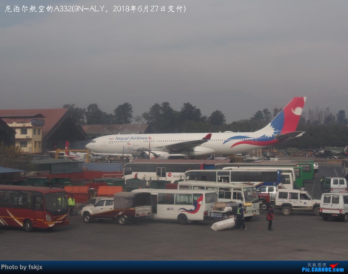 【fskjx的飞行游记☆82】明天,尼好—加德满都·博卡拉 AIRBUS A330-200 9N-ALY 尼泊尔加德满都特里布万国际机场