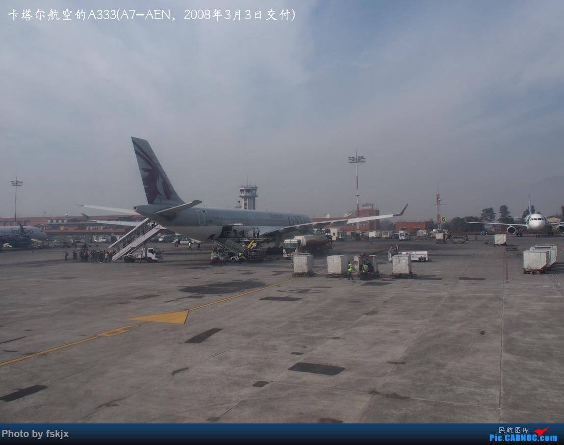 【fskjx的飞行游记☆82】明天,尼好—加德满都·博卡拉 AIRBUS A330-300 A7-AEN 尼泊尔加德满都特里布万国际机场